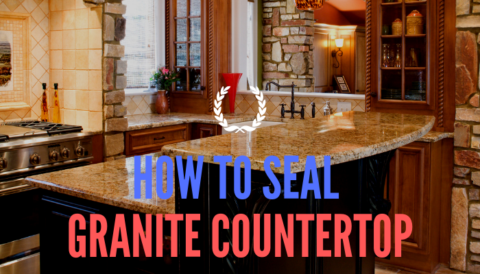 How You Can Properly Seal Granite Countertop