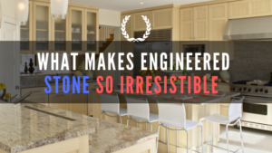 what makes engineered stone so irresistible