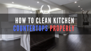 How to Clean Kitchen Countertops Properly