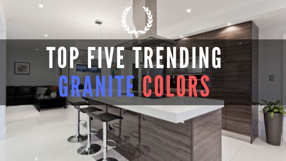 Top five trending granite colors | Kent WA granite countertops