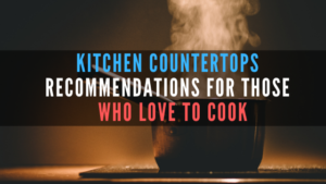 Kitchen countertop recommendations for those who love to cook
